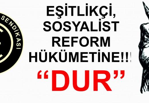 """EŞİTLİKÇİ, SOSYALİST REFORM HÜKÜMETİNE!!! """"DUR"""""""